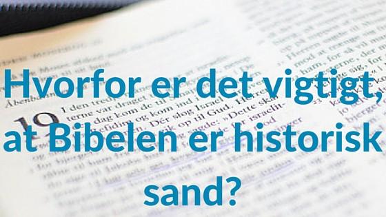 Hvorfor er det vigtigt, at Bibelen er historisk sand-