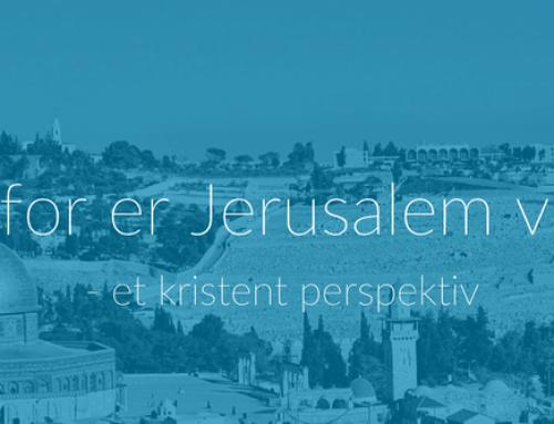 Hvorfor er Jerusalem vigtig? – et kristent perspektiv